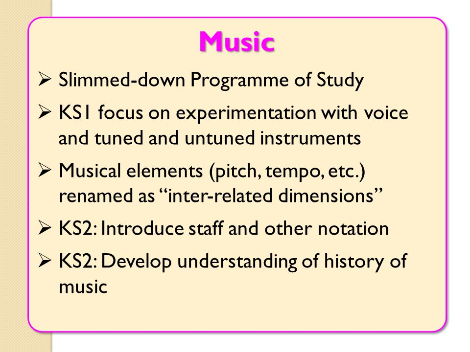 Music  Slimmed-down Programme of Study  KS1 focus on experimentation with voice and tuned and untuned instruments  Musical elements (pitch, tempo,
