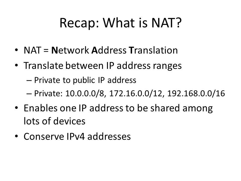 Recap: What is NAT? NAT = Network Address Translation Translate between IP address ranges – Private to public IP address – Private: 10.0.0.0/8, 172.16