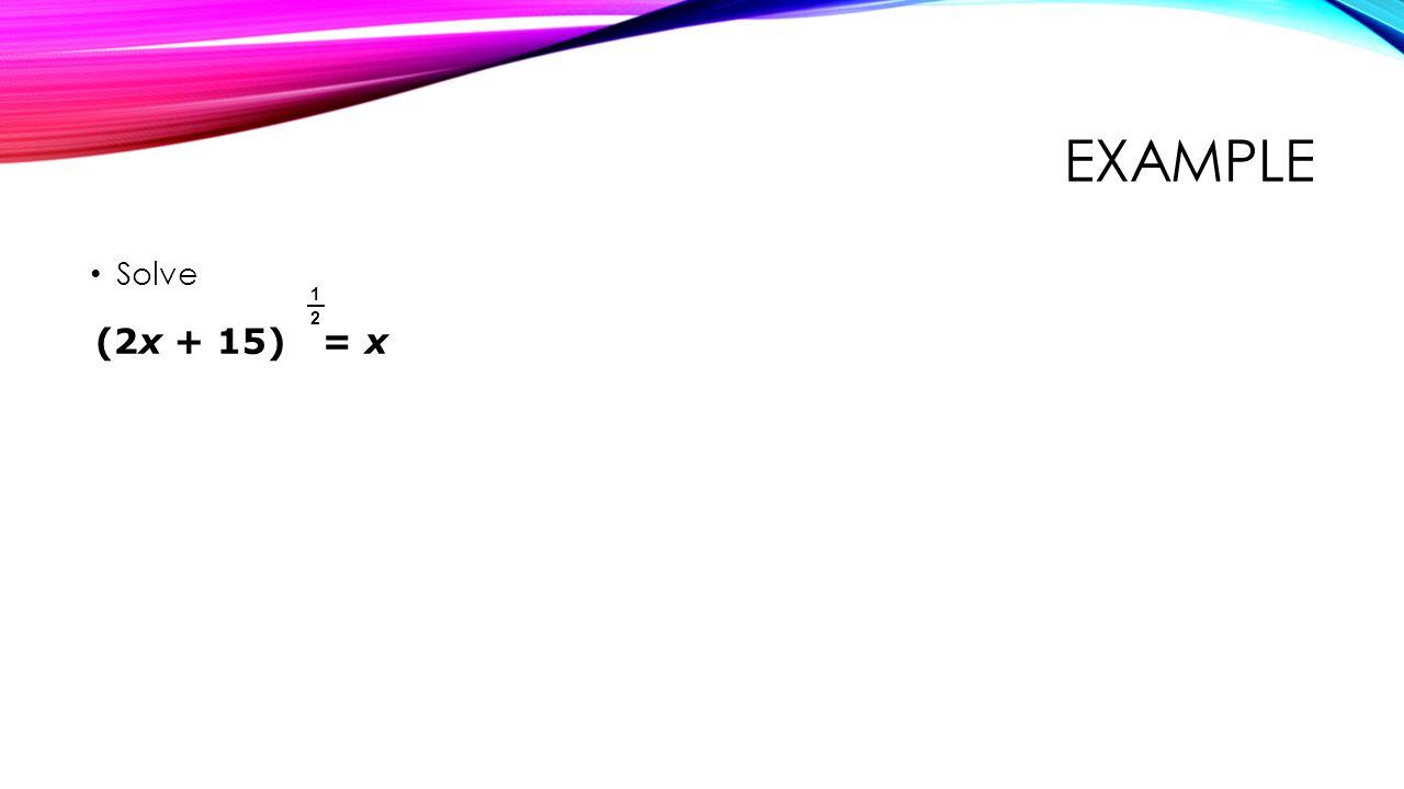 EXAMPLE Solve (2x + 15) = x 1 2