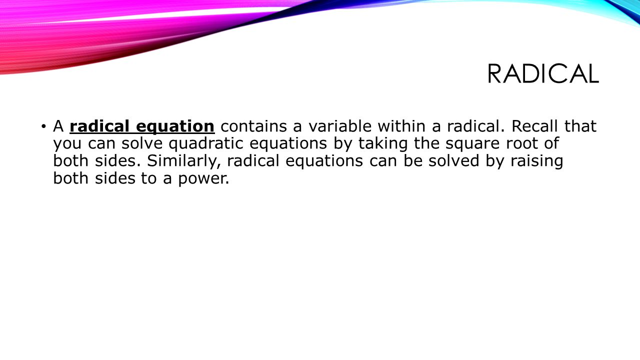 RADICAL A radical equation contains a variable within a radical.