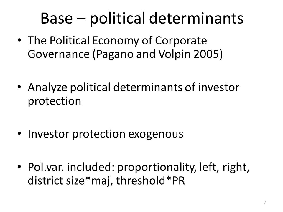 Base – political determinants The Political Economy of Corporate Governance (Pagano and Volpin 2005) Analyze political determinants of investor protec