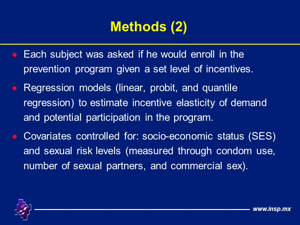 www.insp.mx Methods (2) l Each subject was asked if he would enroll in the prevention program given a set level of incentives.