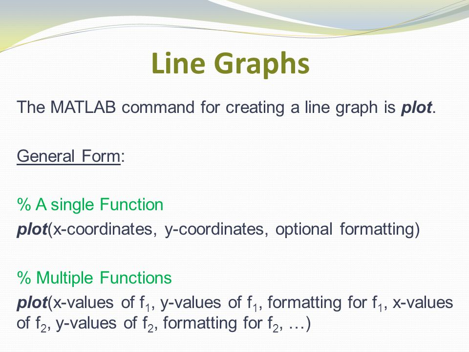 Line Graphs The MATLAB command for creating a line graph is plot.