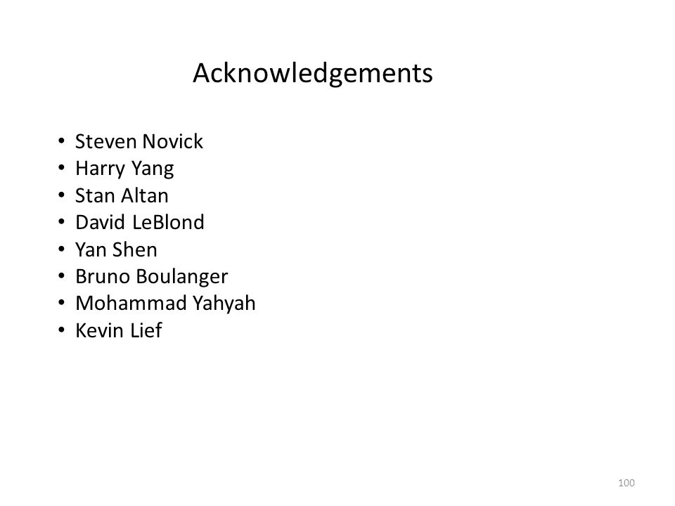 100 Acknowledgements Steven Novick Harry Yang Stan Altan David LeBlond Yan Shen Bruno Boulanger Mohammad Yahyah Kevin Lief