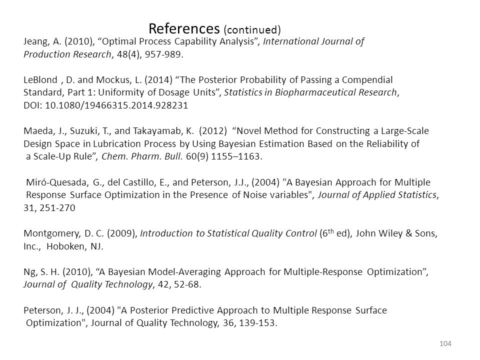 """104 References (continued) Jeang, A. (2010), """"Optimal Process Capability Analysis"""", International Journal of Production Research, 48(4), 957-989. LeBl"""