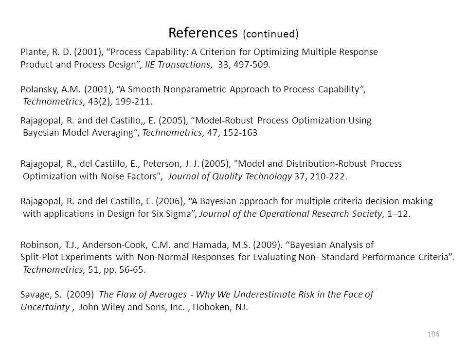 """106 References (continued) Plante, R. D. (2001), """"Process Capability: A Criterion for Optimizing Multiple Response Product and Process Design"""", IIE Tr"""
