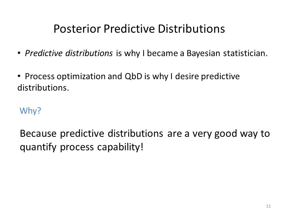 11 Posterior Predictive Distributions Predictive distributions is why I became a Bayesian statistician. Process optimization and QbD is why I desire p