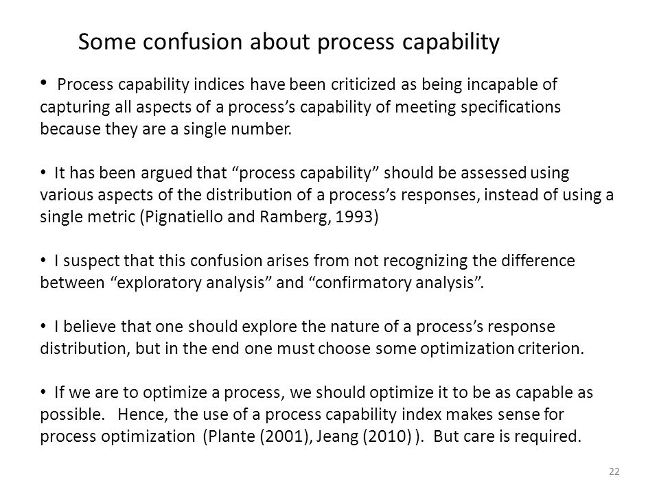 22 Some confusion about process capability Process capability indices have been criticized as being incapable of capturing all aspects of a process's