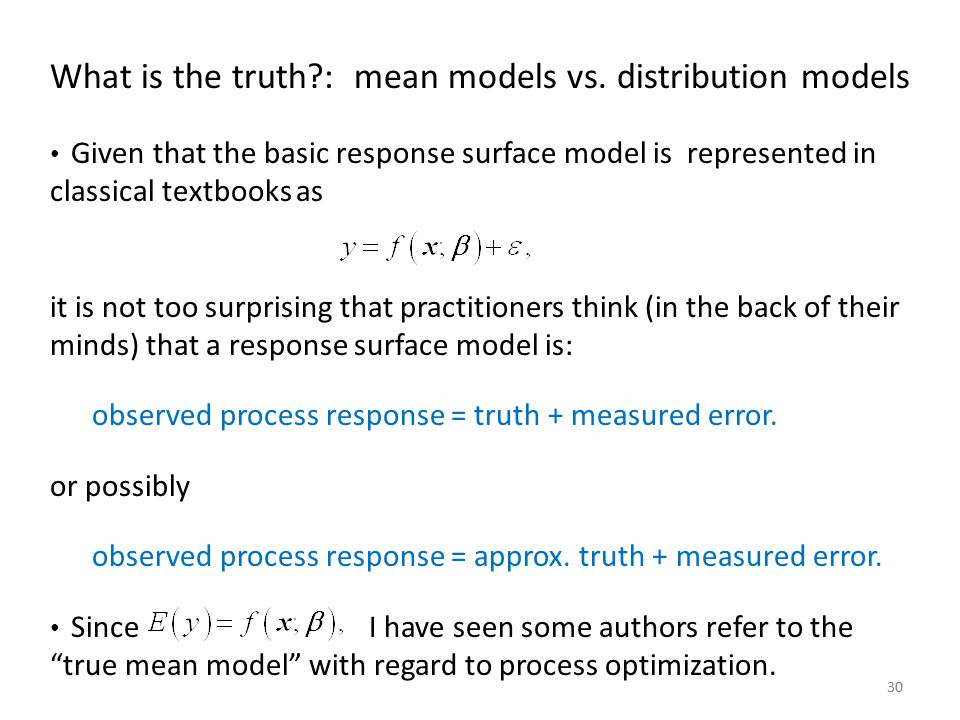 30 What is the truth?: mean models vs. distribution models Given that the basic response surface model is represented in classical textbooks as it is