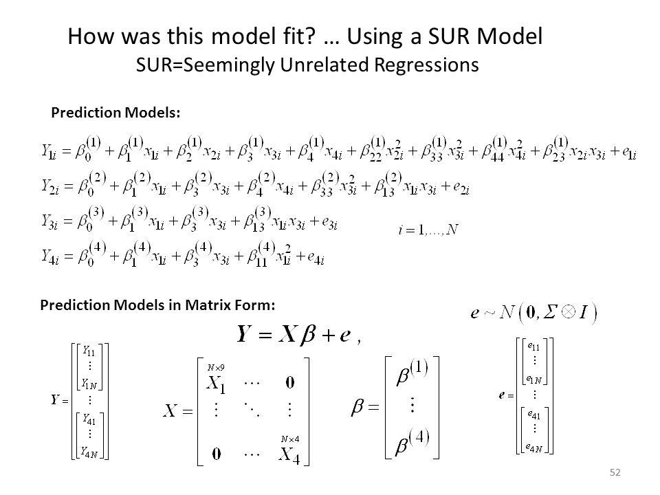 52 How was this model fit? … Using a SUR Model SUR=Seemingly Unrelated Regressions 52 Prediction Models: Prediction Models in Matrix Form: