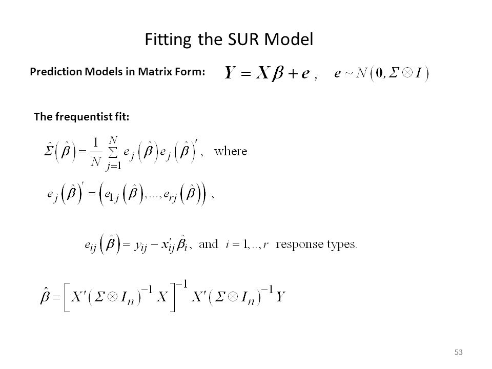 53 Fitting the SUR Model 53 Prediction Models in Matrix Form: The frequentist fit: