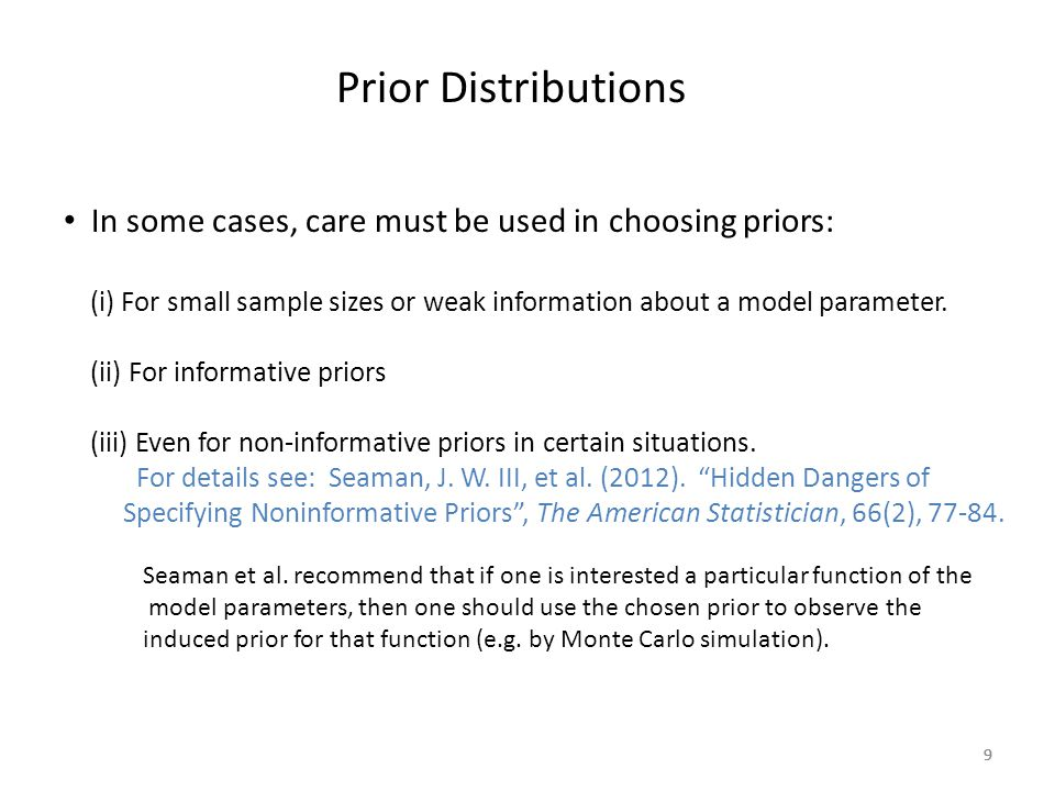 99 In some cases, care must be used in choosing priors: (i) For small sample sizes or weak information about a model parameter. (ii) For informative p