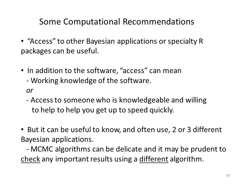 """97 Some Computational Recommendations """"Access"""" to other Bayesian applications or specialty R packages can be useful. In addition to the software, """"acc"""