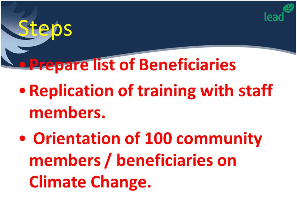 Steps Prepare list of Beneficiaries Replication of training with staff members.