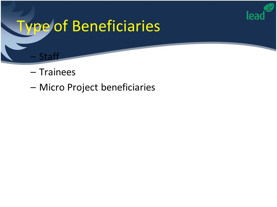 Type of Beneficiaries –Staff –Trainees –Micro Project beneficiaries
