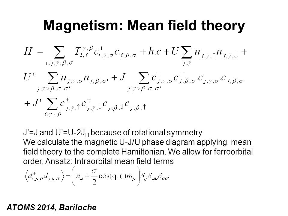 Magnetism: Mean field theory J'=J and U'=U-2J H because of rotational symmetry We calculate the magnetic U-J/U phase diagram applying mean field theor