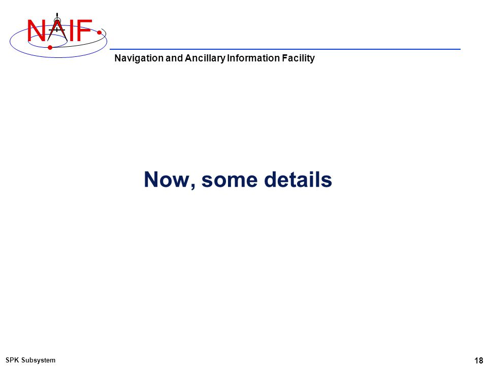 Navigation and Ancillary Information Facility NIF Now, some details SPK Subsystem 18