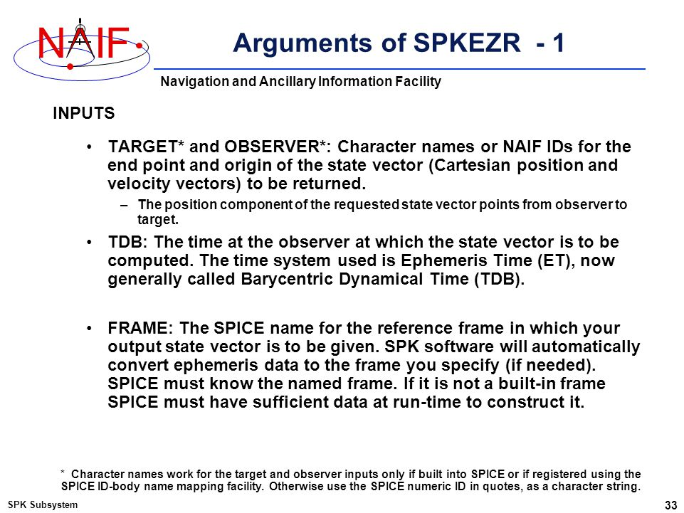 Navigation and Ancillary Information Facility NIF Arguments of SPKEZR - 1 TARGET* and OBSERVER*: Character names or NAIF IDs for the end point and ori