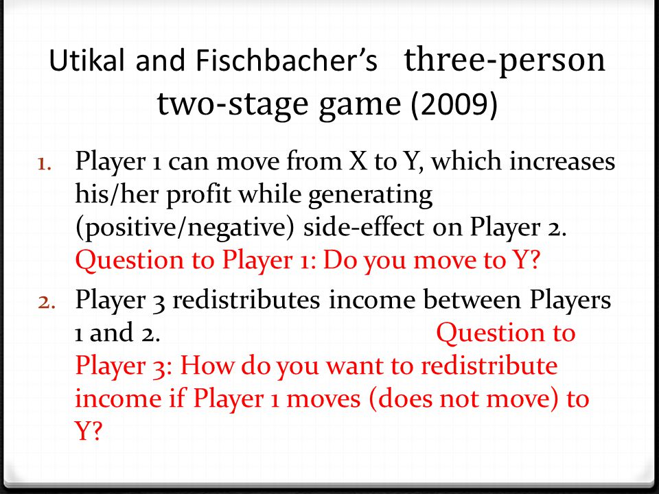 Utikal and Fischbacher's three-person two-stage game (2009) 1.