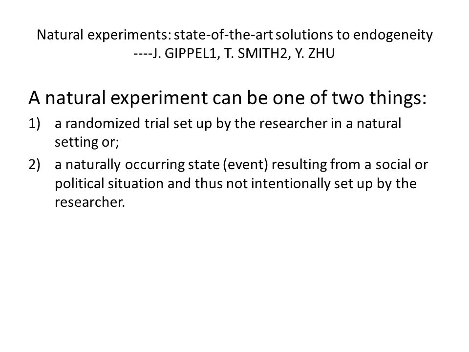 Natural experiments: state-of-the-art solutions to endogeneity ----J. GIPPEL1, T. SMITH2, Y. ZHU A natural experiment can be one of two things: 1)a ra