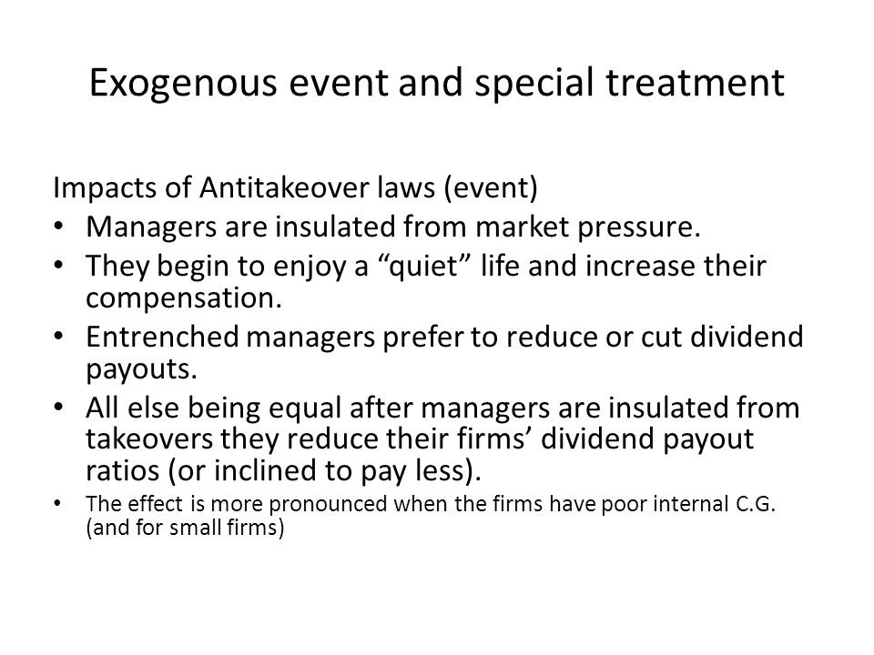 """Exogenous event and special treatment Impacts of Antitakeover laws (event) Managers are insulated from market pressure. They begin to enjoy a """"quiet"""""""