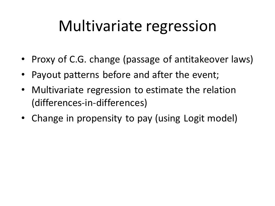 Multivariate regression Proxy of C.G. change (passage of antitakeover laws) Payout patterns before and after the event; Multivariate regression to est