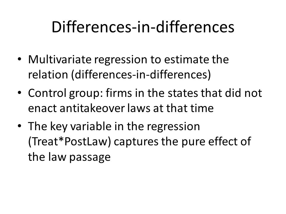 Differences-in-differences Multivariate regression to estimate the relation (differences-in-differences) Control group: firms in the states that did n