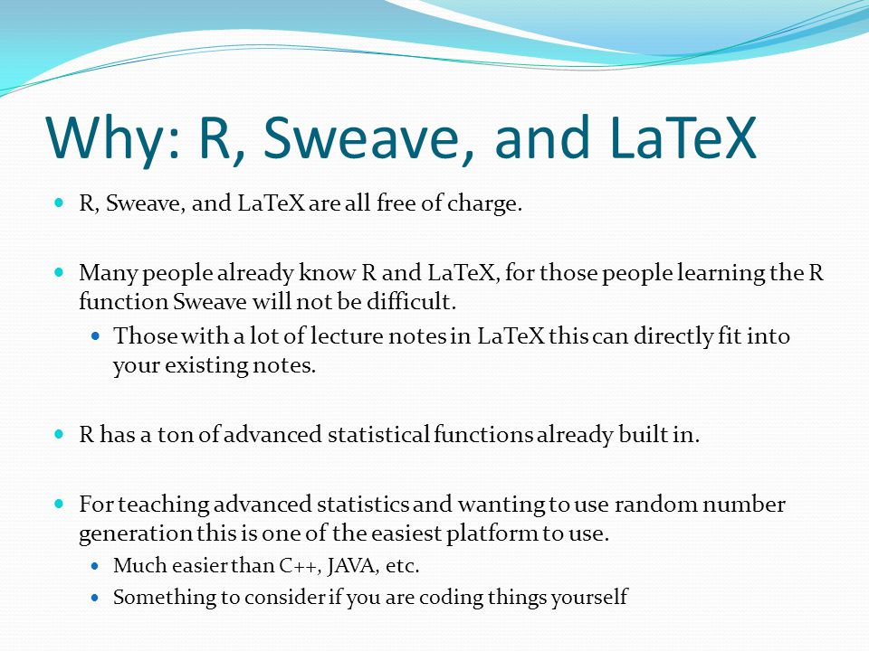Why: R, Sweave, and LaTeX R, Sweave, and LaTeX are all free of charge.