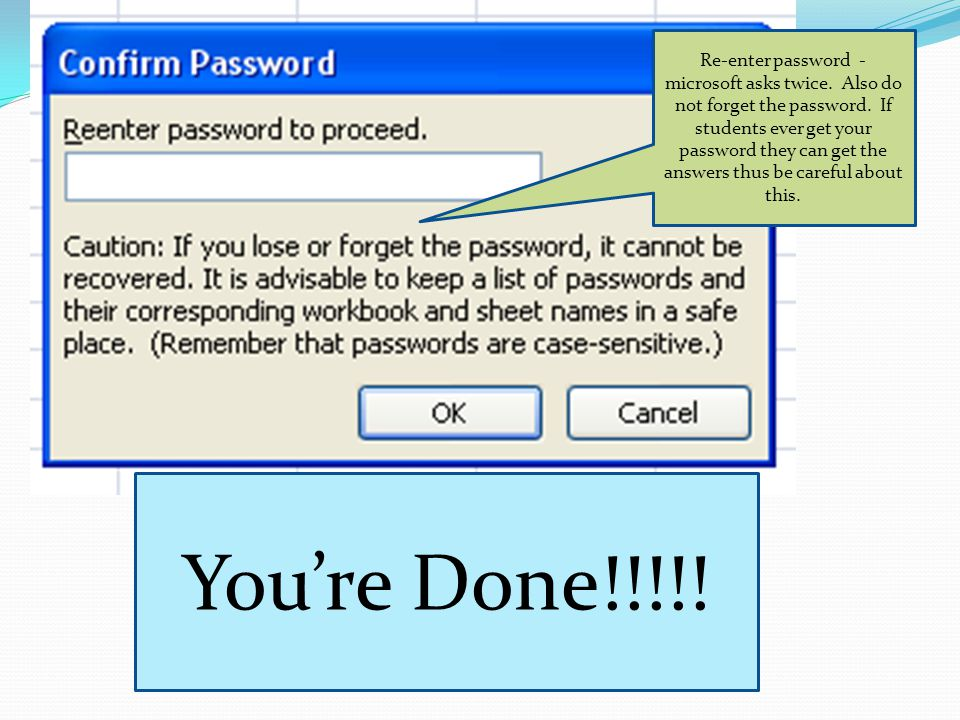 Re-enter password - microsoft asks twice. Also do not forget the password.