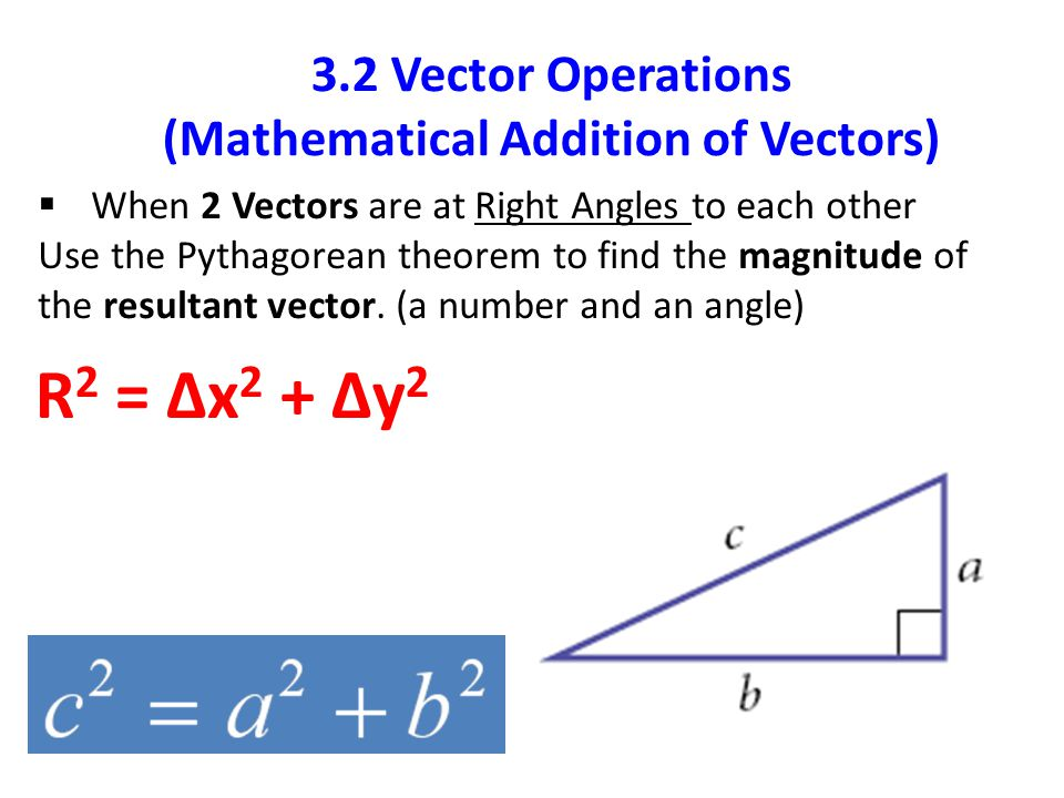  When 2 Vectors are at Right Angles to each other Use the Pythagorean theorem to find the magnitude of the resultant vector.