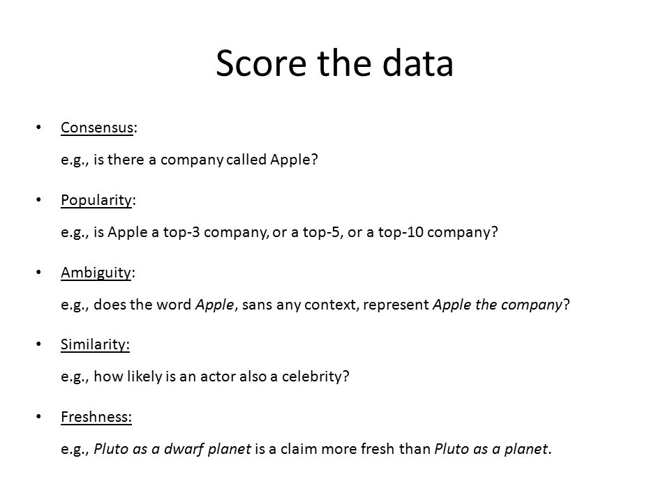 Score the data Consensus: e.g., is there a company called Apple.