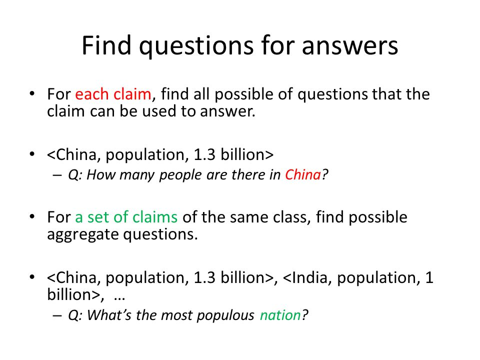 Find questions for answers For each claim, find all possible of questions that the claim can be used to answer.