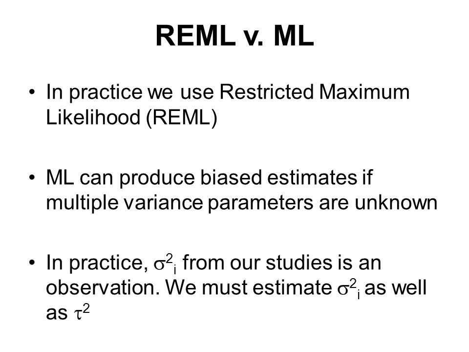REML v. ML In practice we use Restricted Maximum Likelihood (REML) ML can produce biased estimates if multiple variance parameters are unknown In prac