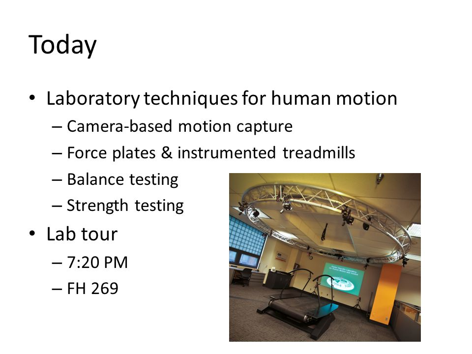 Today Laboratory techniques for human motion – Camera-based motion capture – Force plates & instrumented treadmills – Balance testing – Strength testi