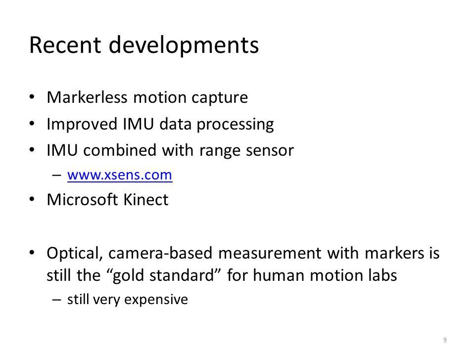 Recent developments Markerless motion capture Improved IMU data processing IMU combined with range sensor – www.xsens.com www.xsens.com Microsoft Kine