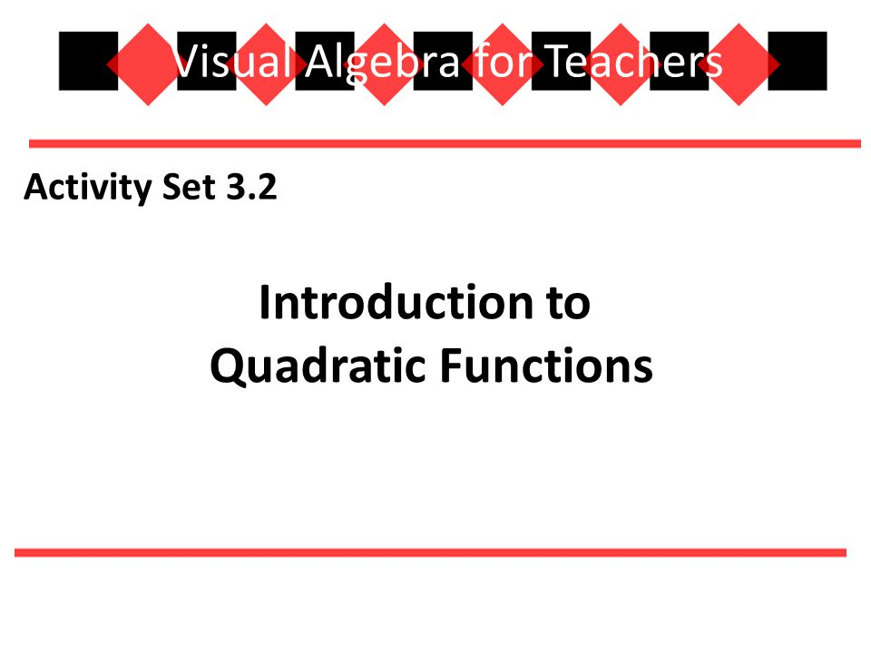PURPOSE To learn:  How to analyze quadratic extended tile sequences and use ±x-squares while modeling these sequences.