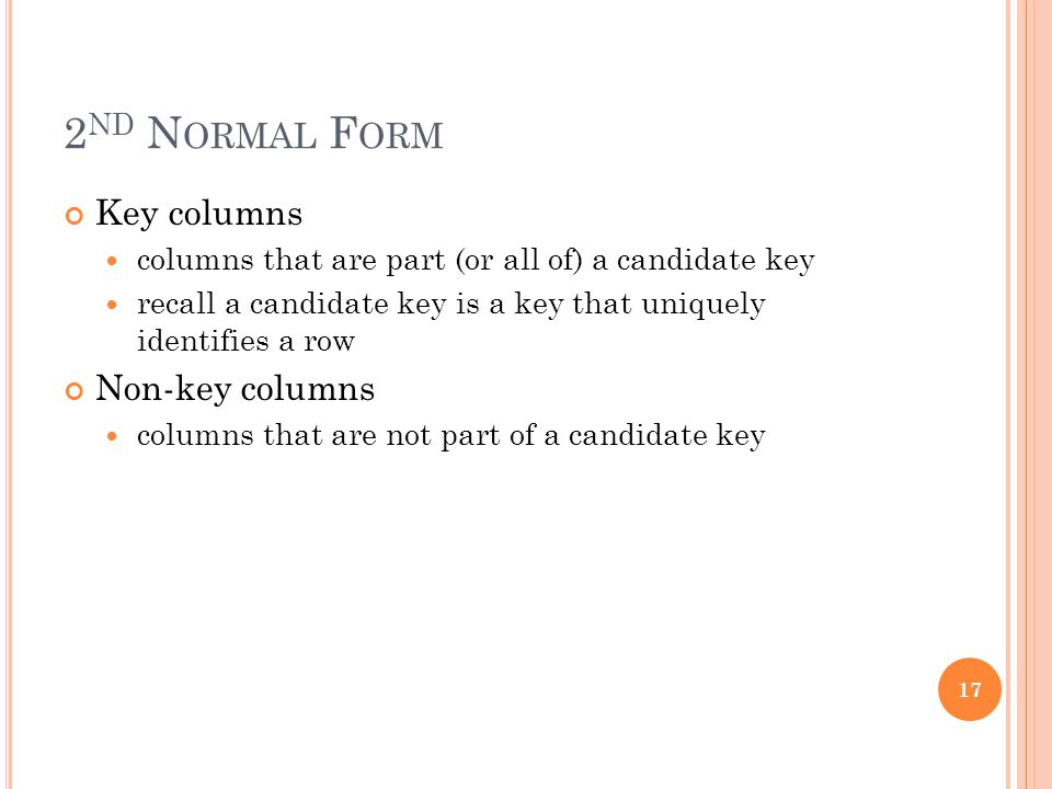 2 ND N ORMAL F ORM Key columns columns that are part (or all of) a candidate key recall a candidate key is a key that uniquely identifies a row Non-ke