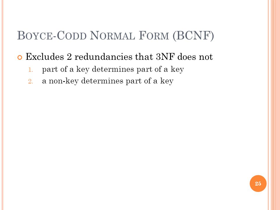 B OYCE -C ODD N ORMAL F ORM (BCNF) Excludes 2 redundancies that 3NF does not 1.