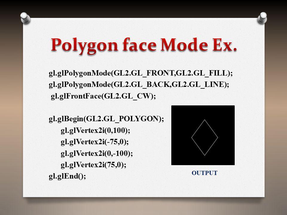gl.glPolygonMode(GL2.GL_FRONT,GL2.GL_FILL); gl.glPolygonMode(GL2.GL_BACK,GL2.GL_LINE); gl.glFrontFace(GL2.GL_CW); gl.glBegin(GL2.GL_POLYGON); gl.glVertex2i(0,100); gl.glVertex2i(-75,0); gl.glVertex2i(0,-100); gl.glVertex2i(75,0); gl.glEnd(); OUTPUT