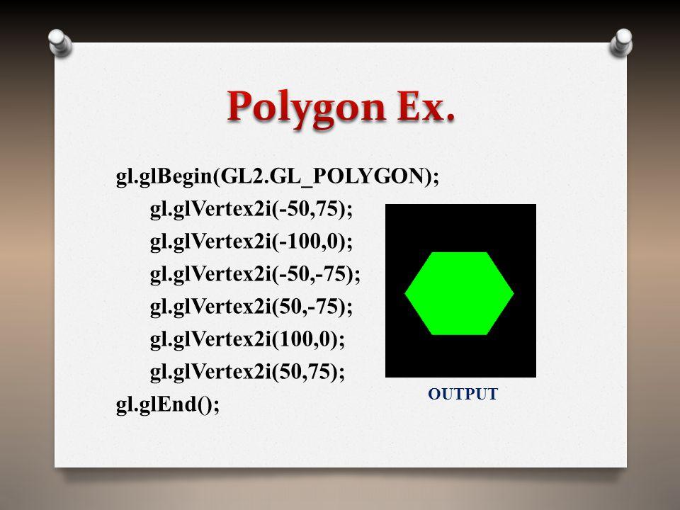 gl.glBegin(GL2.GL_POLYGON); gl.glVertex2i(-50,75); gl.glVertex2i(-100,0); gl.glVertex2i(-50,-75); gl.glVertex2i(50,-75); gl.glVertex2i(100,0); gl.glVe