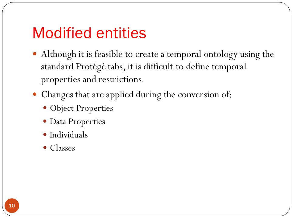 Modified entities Although it is feasible to create a temporal ontology using the standard Protégé tabs, it is difficult to define temporal properties