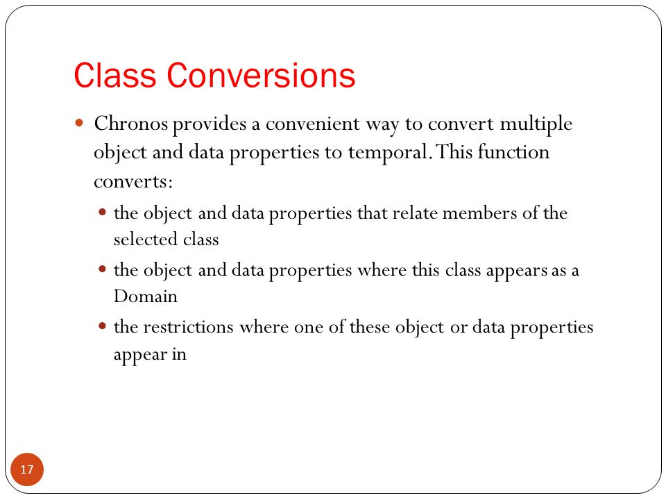 Class Conversions Chronos provides a convenient way to convert multiple object and data properties to temporal. This function converts: the object and