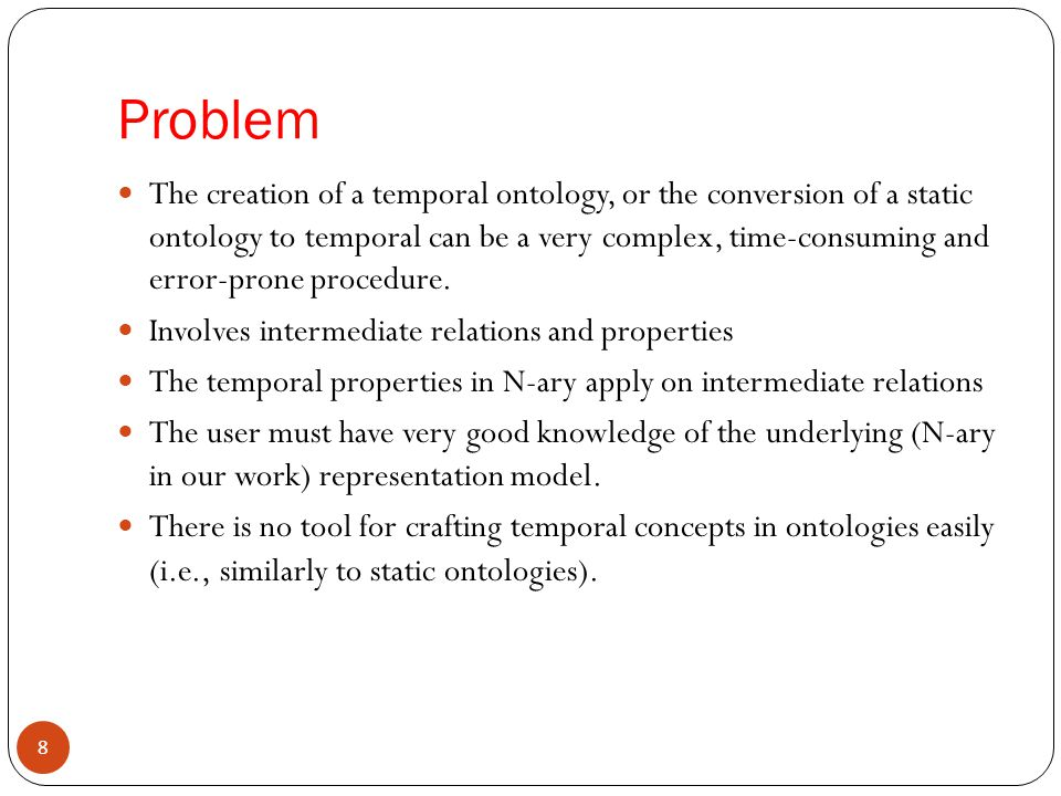 Problem The creation of a temporal ontology, or the conversion of a static ontology to temporal can be a very complex, time-consuming and error-prone