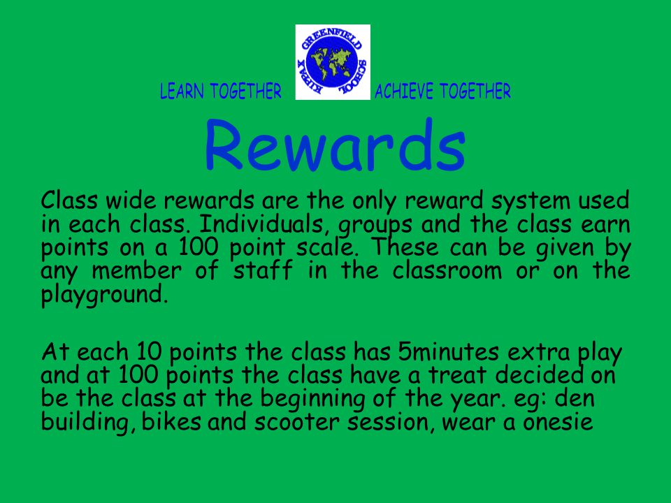 Rewards Class wide rewards are the only reward system used in each class.