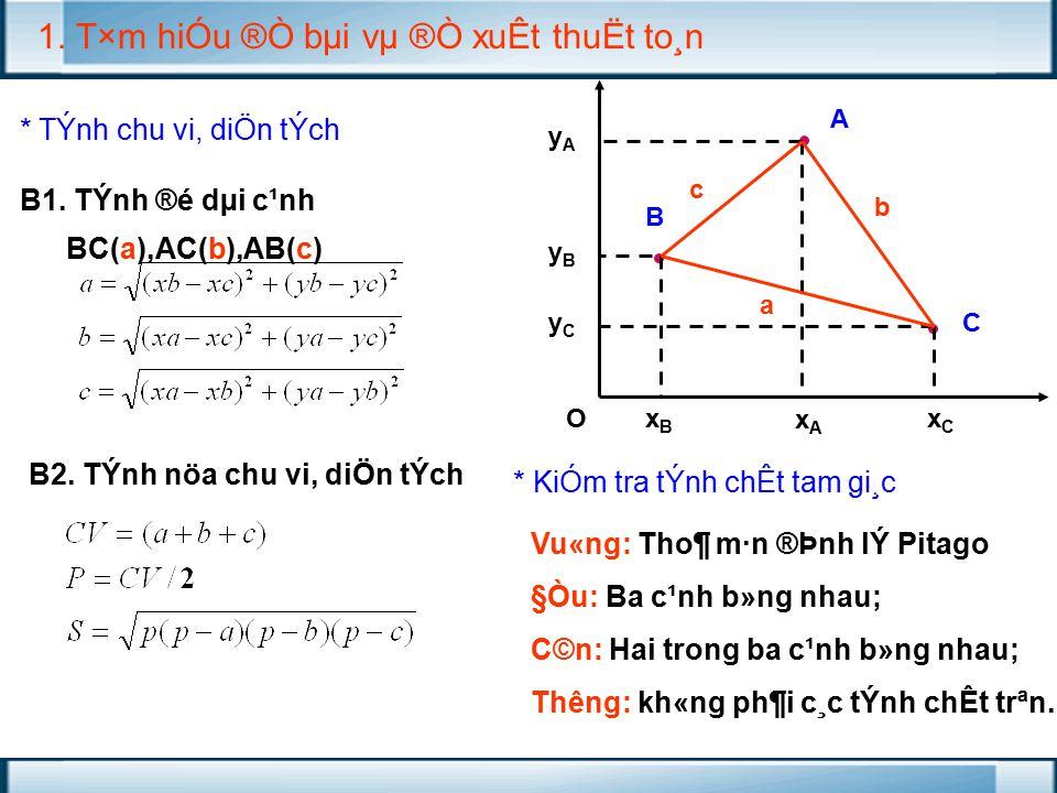 Bµi tËp ch¬ng tr×nh con §Ò bµi: LËp ch¬ng tr×nh nhËp vµo to¹ ®é 3 ®Ønh A(x A,y A ) ; B(x B,y B ) ; C(x C,y C ) cña mét tam gi¸c. 1. TÝnh chu vi, diÖ