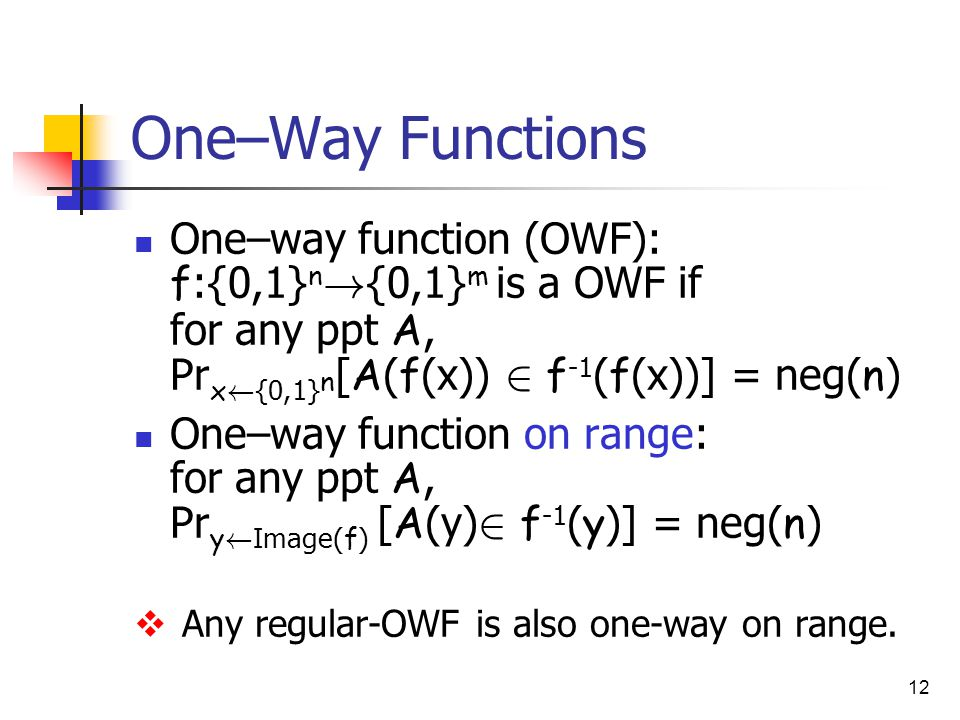12 One–Way Functions One–way function (OWF): f :{0,1} n .