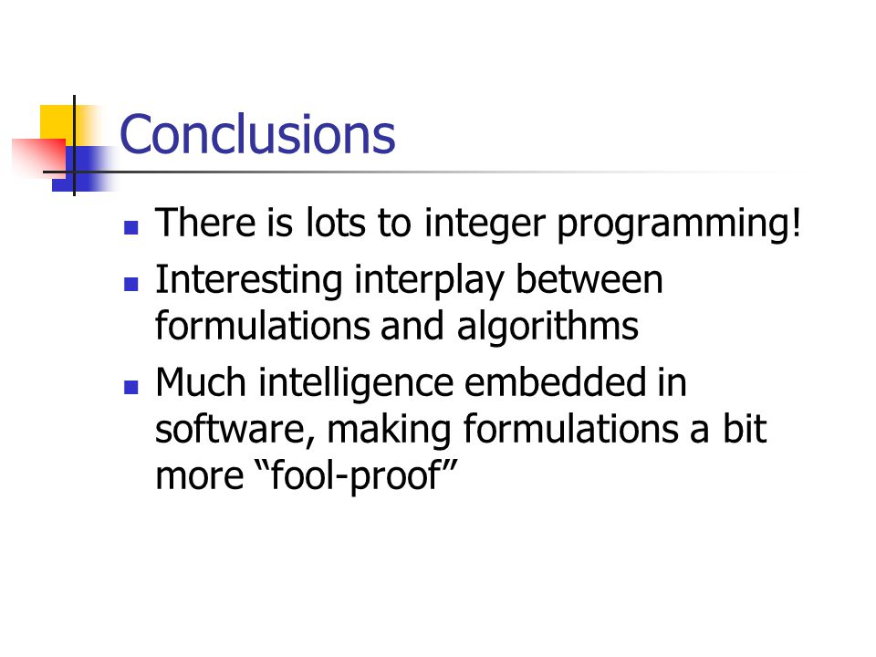 Conclusions There is lots to integer programming.