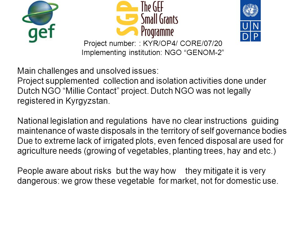 Project number: : KYR/OP4/ CORE/07/20 Implementing institution: NGO GENOM-2 Main challenges and unsolved issues: Project supplemented collection and isolation activities done under Dutch NGO Millie Contact project.