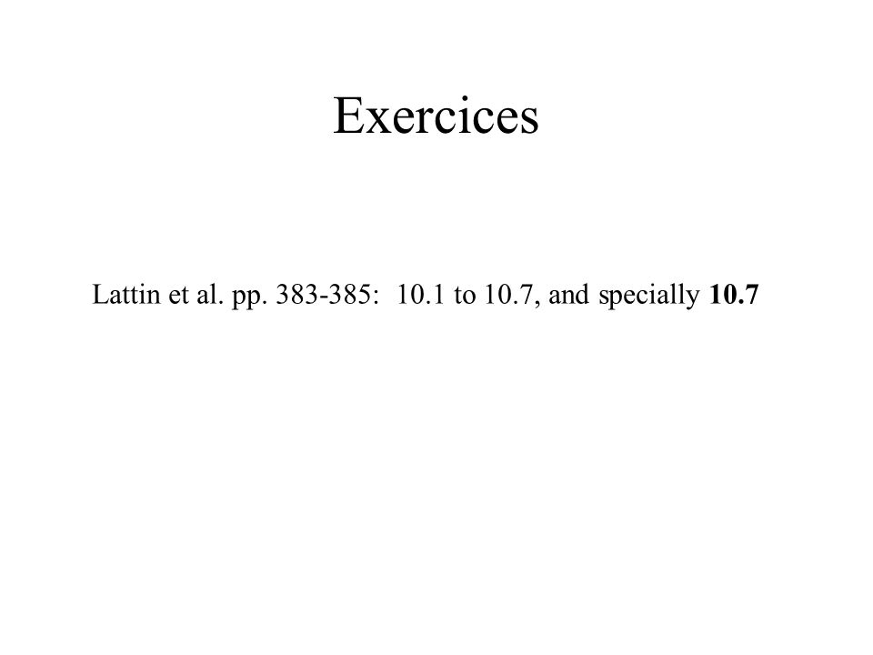 Exercices Lattin et al. pp. 383-385: 10.1 to 10.7, and specially 10.7