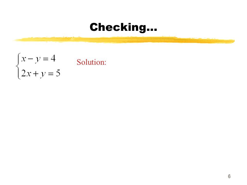 6 Checking… Solution: